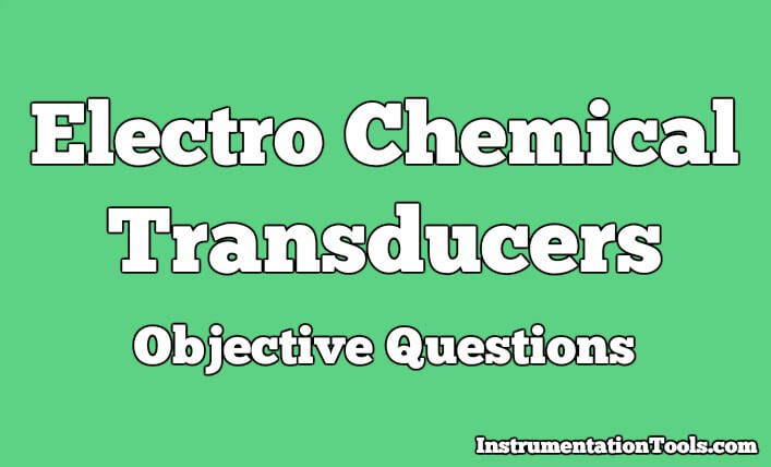 Electro Chemical Transducers Objective Questions