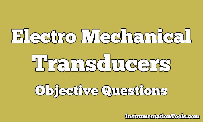 Electro Mechanical Transducers Objective Questions