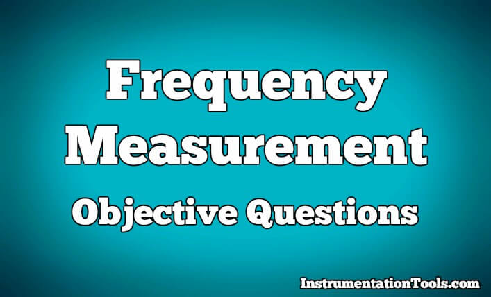 Frequency Measurement Objective Questions