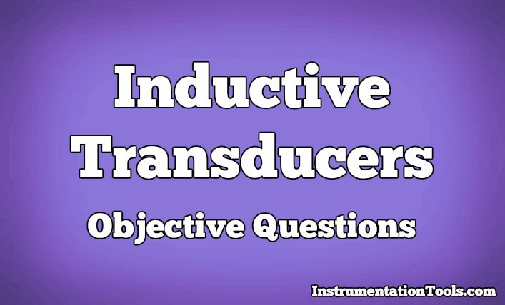 Inductive Transducers Objective Questions
