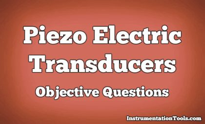 Piezo Electric Transducers Objective Questions