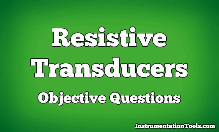 Resistive Transducers Objective Questions
