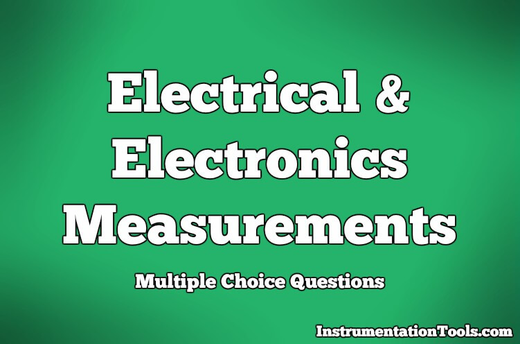 Electrical & Electronics Measurements Objective Questions