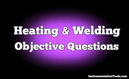 Heating and Welding Objective Questions